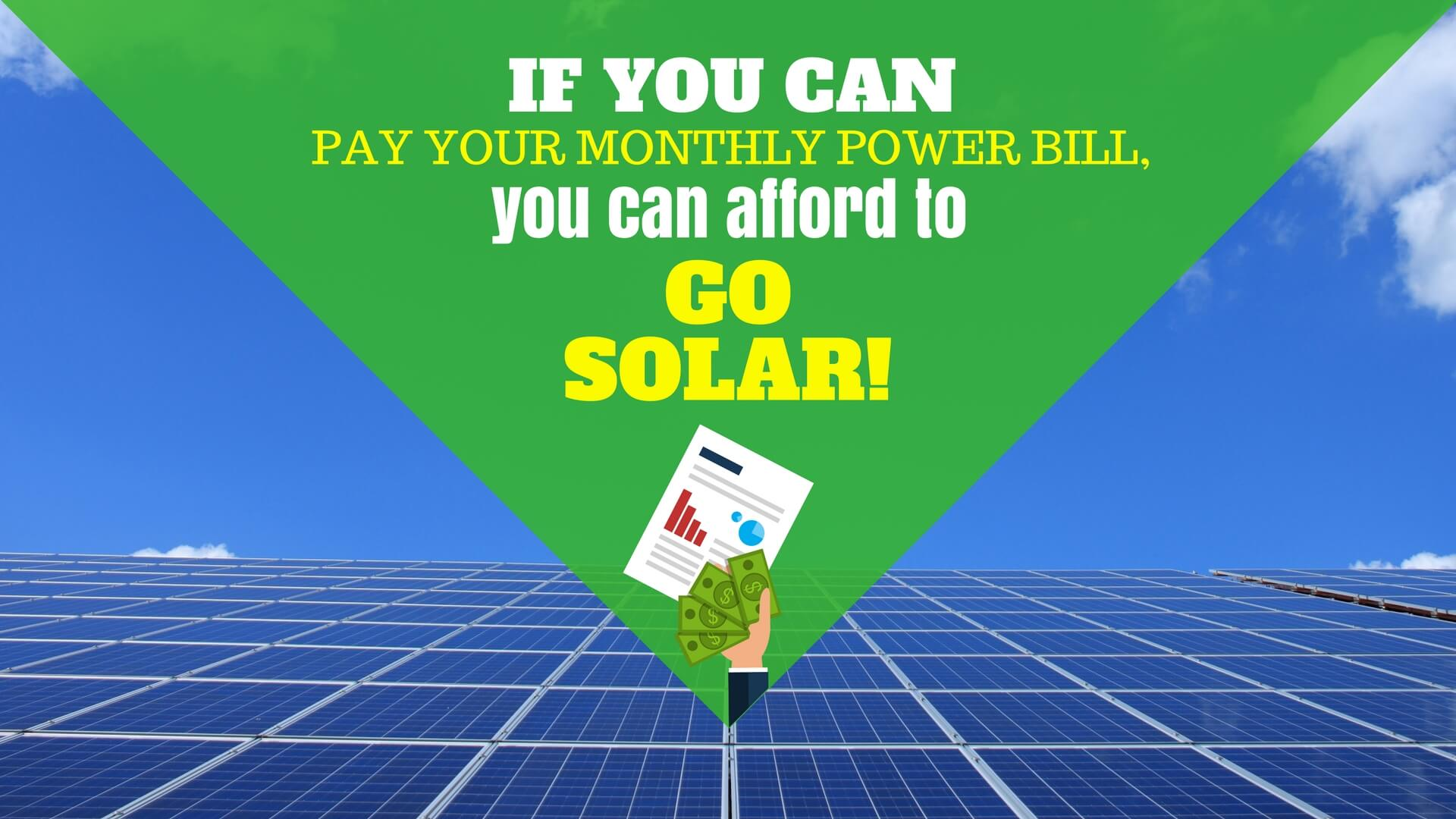 If you can pay your monthly power bill, you can afford to install solar on your home or business.